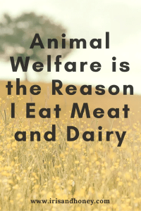 Animal Welfare is the Reason I Eat Meat and Dairy