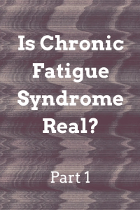 Is Chronic Fatigue Syndrome Real?  Part 1