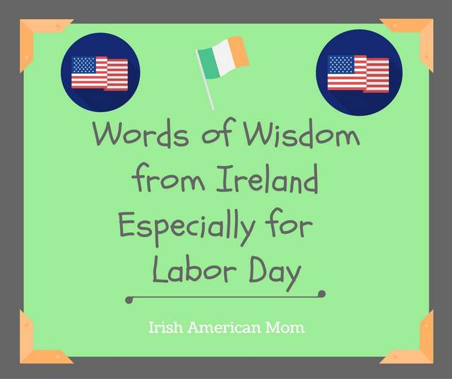 Words of Wisdom from Ireland Especially for Labor Day