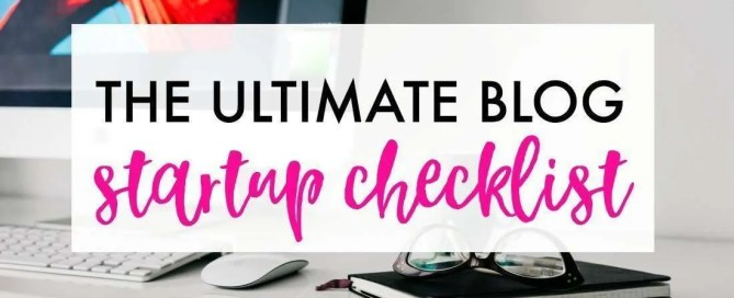 The ultimate blog startup checklist for newbies.