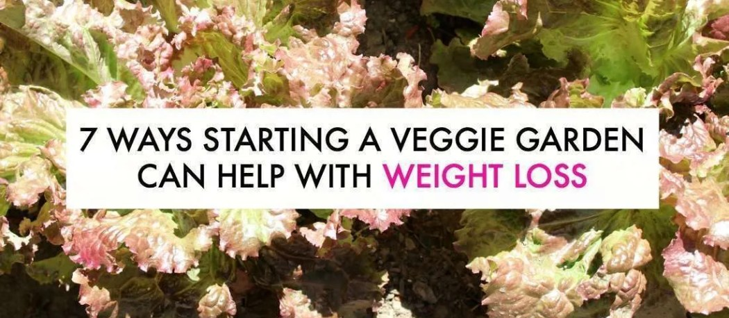 Starting a vegetable garden can help you lose weight, relax, and more!