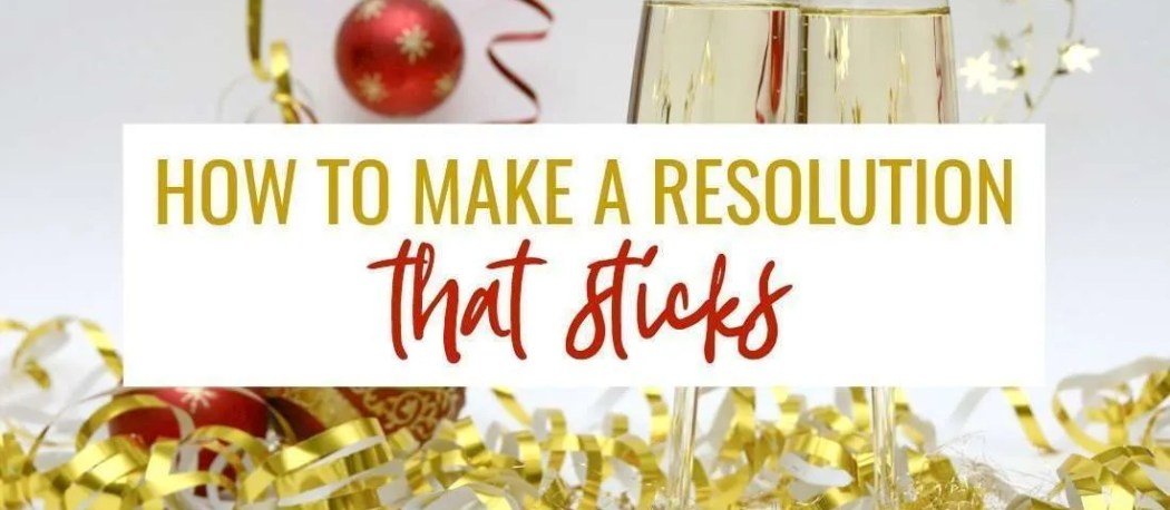 How to make a New Years resolution that sticks!