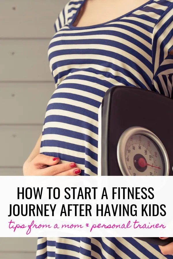 HOW TO START A FITNESS JOURNEY AFTER HAVING KIDS