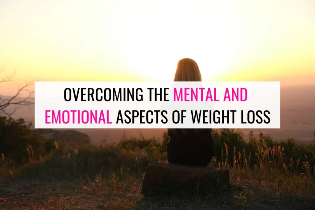 overcoming the mental and emotional aspects of weight loss