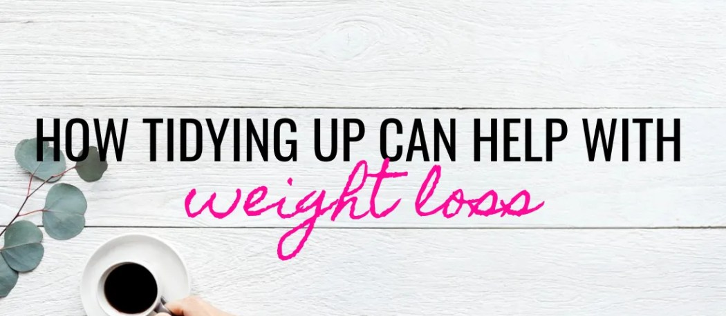 tidying up can help your weight loss efforts!