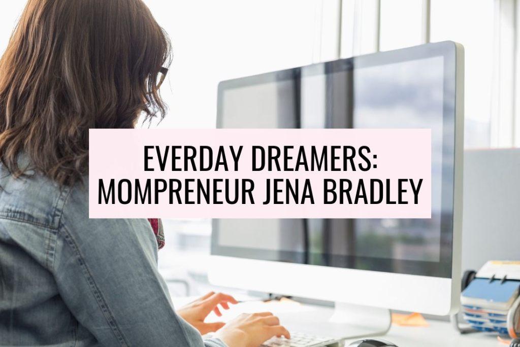 mompreneur featuring mom blogger Jena Bradley