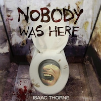Nobody Was Here