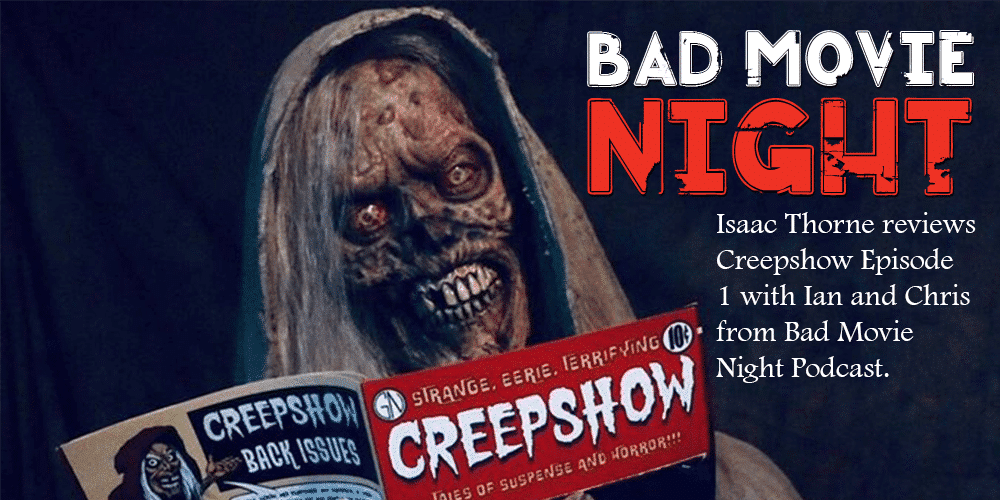 Bad Movie Night's CREEPSHOW EPISODE 1 Review