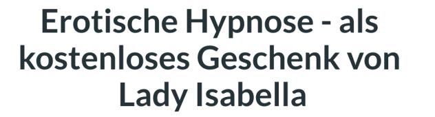 Erotische Hypnose - als kostenloses Geschenk von Lady Isabella