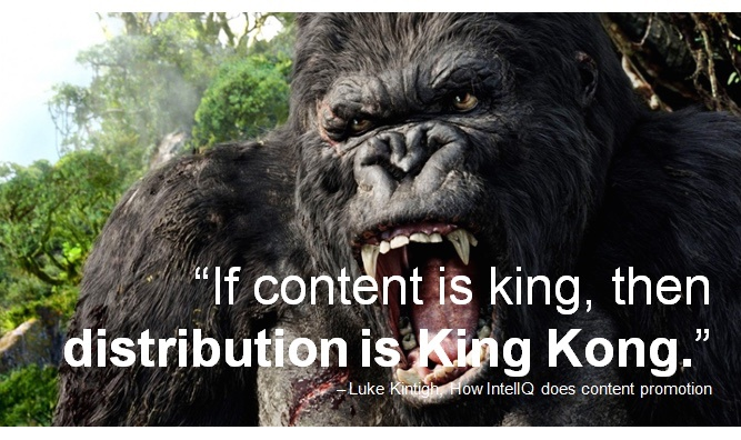 content is king but distribution is kingkong