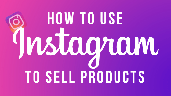 How to use Instagram to sell products