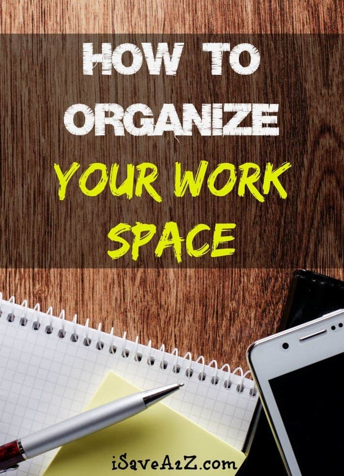 How to Organize Your Work Space  iSaveA2Zcom