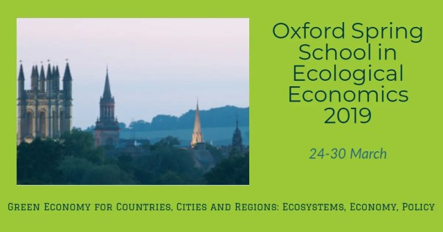 Oxford Spring School in Ecological Economics 2019 24-30 March  Green Economy for Countries, Cities and Regions: Ecosystems, Economy, Policy