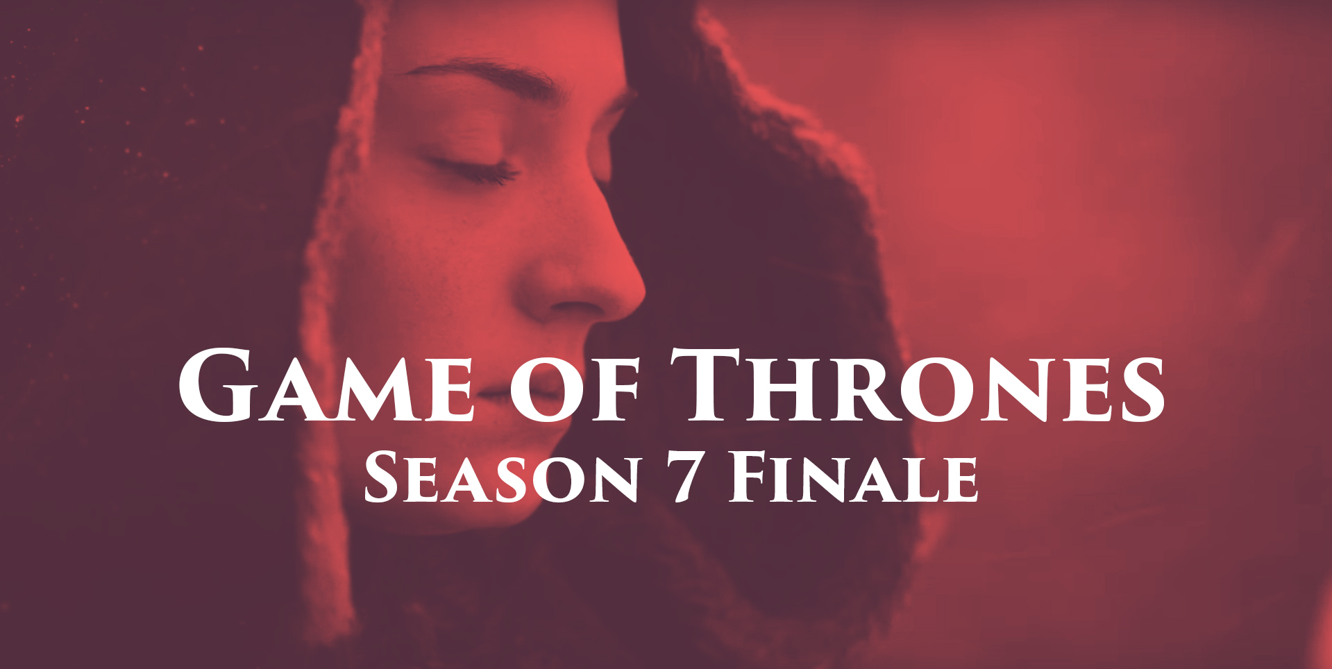Game of Thrones S7 Finale The Dragon and the Wolf will be Longest