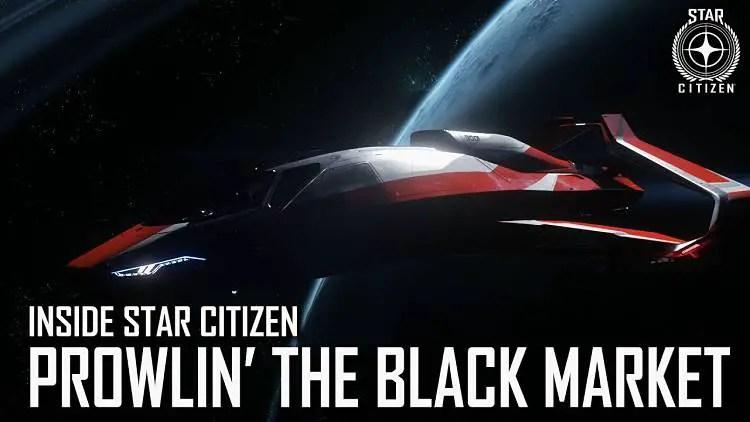 Inside Star Citizen: Prowlin' the Black Market