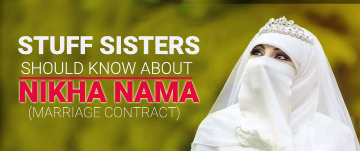 STUFF SISTERS SHOULD KNOW ABOUT NIKAH NAMA (MARRIAGE CONTRACT)