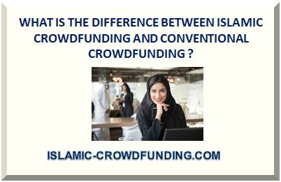 WHAT IS THE DIFFERENCE BETWEEN ISLAMIC CROWDFUNDING AND CONVENTIONAL CROWDFUNDING ?