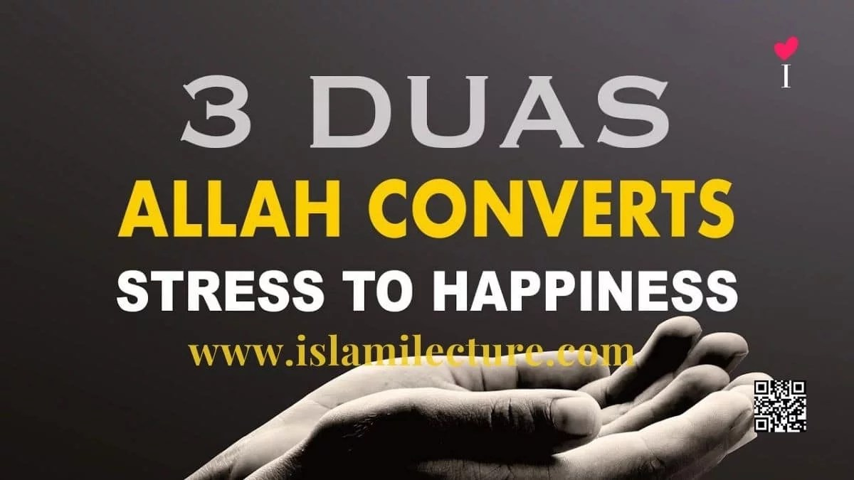 3 Dua Allah Converts Stress To Happiness - Islami Lecture