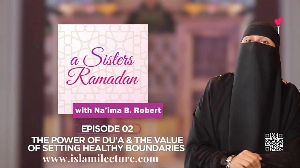The Power of Dua - Naima B Robert - Islami Lecture