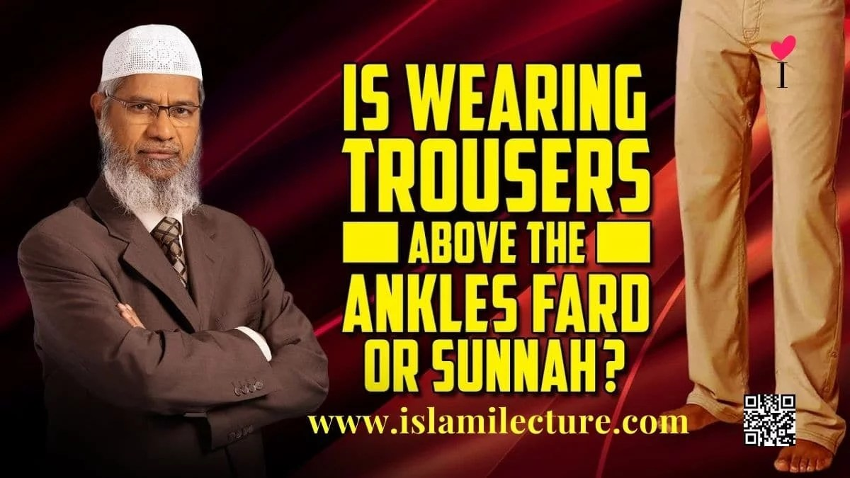 Wearing Trousers Above the Ankles Fard or Sunnah - Dr Zakir Naik - Islami Lecture