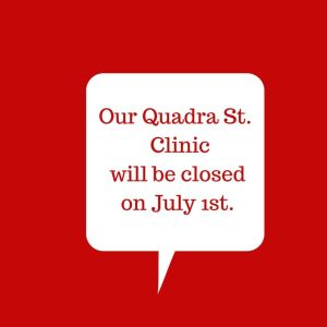 Red box with white text box inside that says our Quadra Street clinic will be closed on July 1st.