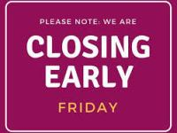 """burgundy box with the caption """"please note that we will be closing early Friday"""""""