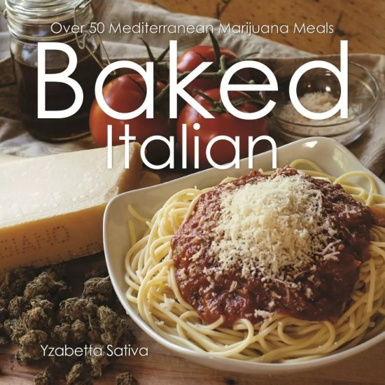 , Baked Italian: Over 50 Mediterranean Cannabis-Infused Meals