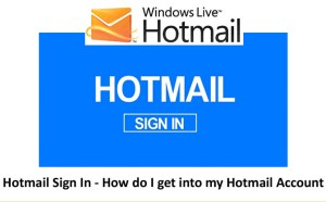 Hotmail Sign In - How Do I Get Into My Hotmail Account