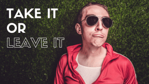 picture of a goofy guy with take it or leave it written