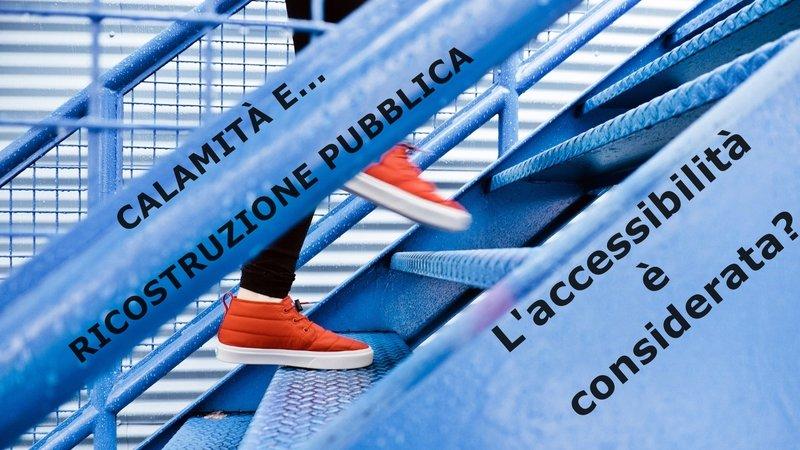 CALAMITÀ E RICOSTRUZIONE PUBBLICA: Diritti Diretti lancia una petizione per l'accessibilità