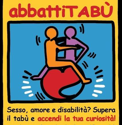 """CON  """"ABBATTITABU' ABBATTI(AMO) I TABU'  SU SESSUALITA', AFFETTIVITA' E DISABILITA'"""