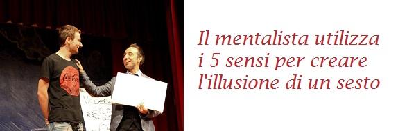 Il mentalista utilizza i 5 sensi per creare l'illusione di un sesto