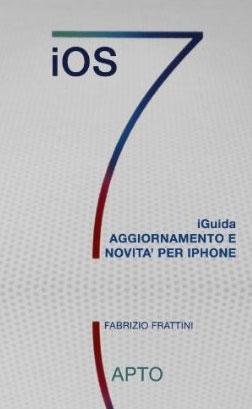 iOS 7 iGuida Aggiornamento e Novita per iPhone 2 Nuovo eBook di Fabrizio Frattini, iOS 7 iGuida Aggiornamento e Novità per iPhone