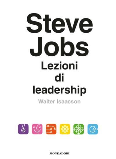 Schermata 2014 04 05 alle 14.22.20 Walter Isaacson: Steve Jobs. Lezioni di Leadership (con video)
