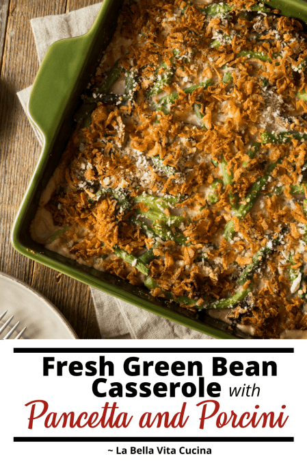 Fresh Green Bean Casserole with Pancetta, Porcini, and Parmesan