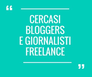 Cercasi bloggers/giornalisti freelance
