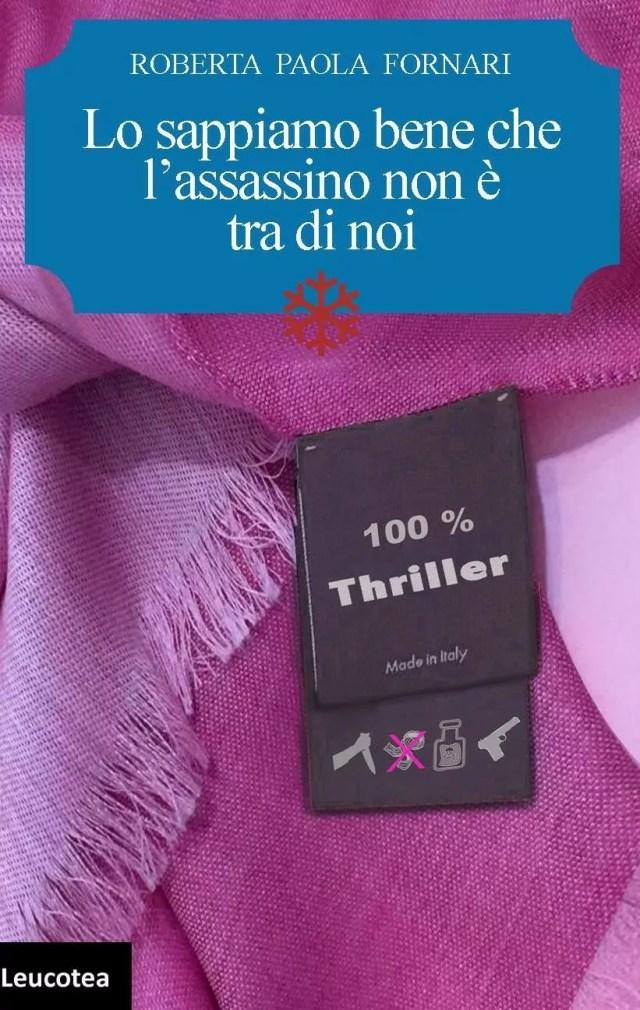 """Il romanzo di esordio di Roberta Paola Fornari """"Lo sappiamo bene che l'assassino non è tra di noi"""", edito da Leucopedia."""