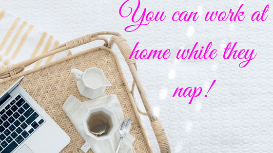 You can work at home while they nap!