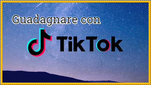 Guadagnare con Tik Tok - Make money with Tik Tok - Guadagno online