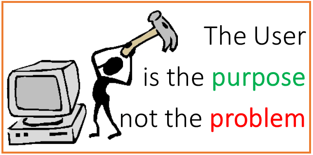 the user is the purpose not the problem
