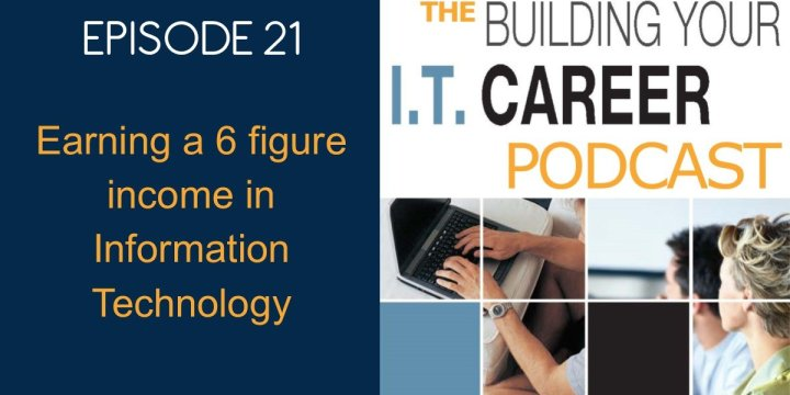 21 Earning a 6 Figure Income in Information Technology