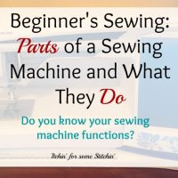 Get to Know Your Sewing Machine: Parts and Their Functions