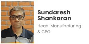 Sundaresh Shankaran - Head, Manufacturing & CPG