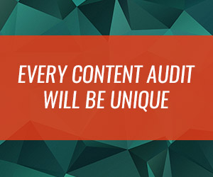 Every Content Audit Will Be Unique