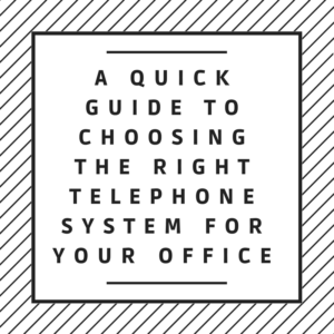 A Quick Guide to Choosing the Right Telephone System for
