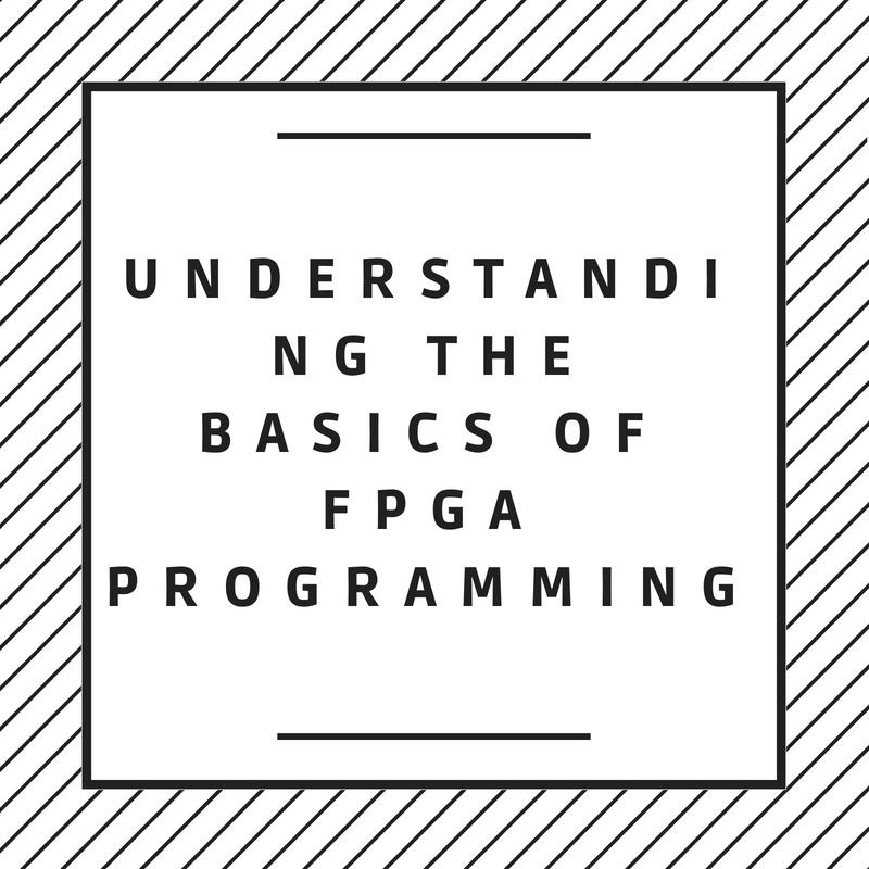 Understanding The Basics Of FPGA Programming
