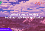Laravel 5 VueJS Routing Building Single Page Application