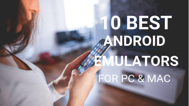 10 Best Android Emulators to Run Android on PC and Mac in 2019