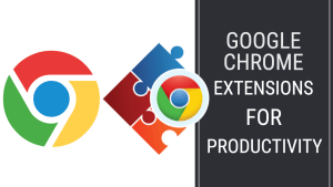 10 Best Google Chrome Extensions To Improve Productivity