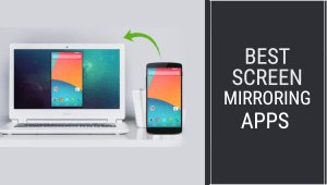 10 Best Screen Mirroring Apps For Android To See Phone On Bigger Screen